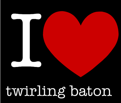 i-love-twirling-baton-132246296913